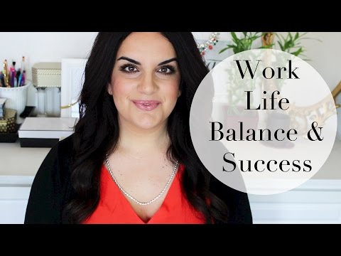 Work Life Balance | How to Have It All & Be Successful