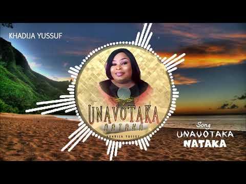 Khadija Yussuf Unavotaka Nataka  Official Audio