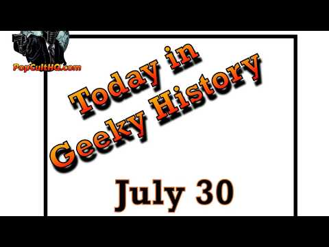 Today in Geek History - July 30