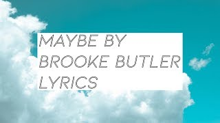 """Maybe"" Lyrics - Brooke Butler 