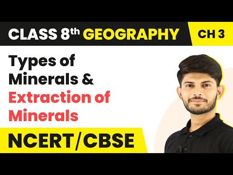 Types of Minerals | Extraction of Minerals | Class 8 Geography