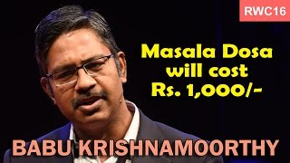 Masala dosa will cost Rs.1000/- soon: Babu Krishnanmoorthy at the RWC16