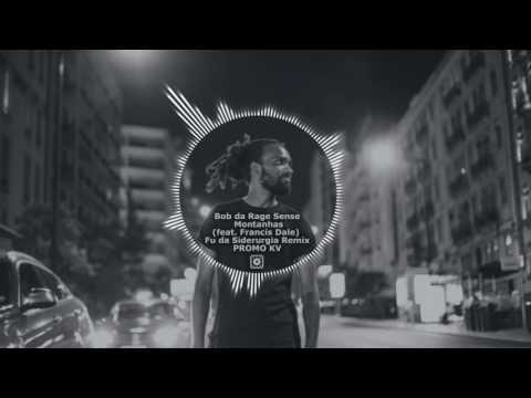 Bob da Rage Sense - Montanhas (feat. Francis Dale) FU DA SIDERURGIA REMIX