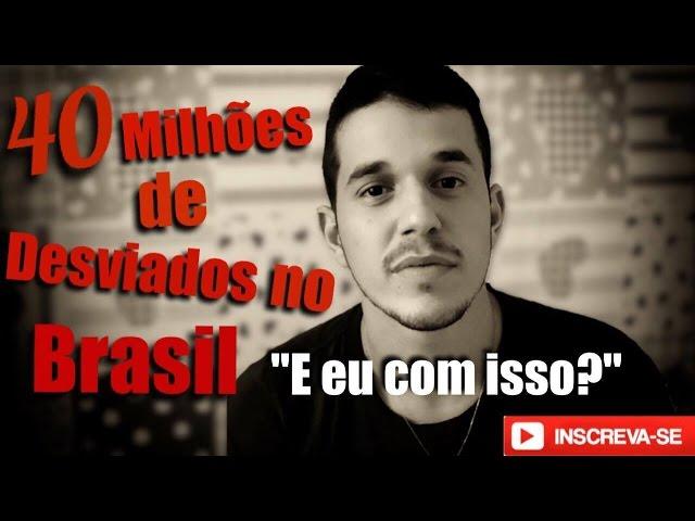 Lucas Pains - 40 milhões de Desviados no Brasil.  E eu com isso?