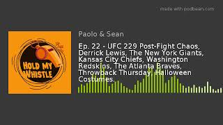 Ep. 22 - UFC 229 Post-Fight Chaos, Derrick Lewis, The New York Giants, Kansas City Chiefs, Washingto