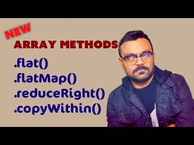 JavaScript Array Methods , flat , flatMap , reduceRight, copyWithin