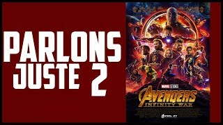 PARLONS JUSTE 2 - Avengers 3 INFINITY WAR !!