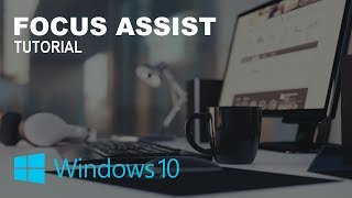 How to Use Focus Assist on Windows 10 to Silence Notifications