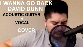 """""""I Wanna Go Back"""" by David Dunn Acoustic Guitar Vocal Cover"""