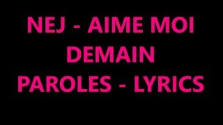 NEJ - Aime moi demain - Lyrics - Paroles