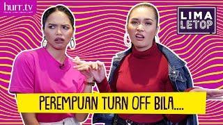 LimaLeTop! | Perempuan Turn Off Bila....
