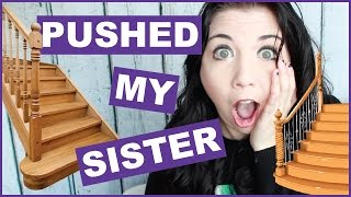 I Pushed My Sister Down The Stairs!