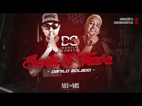 MC DANILO BOLADO E DANILO COMETA - SENTA E TRAVA - MÚSICA NOVA 2017