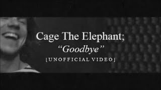 Cage The Elephant – Goodbye [Un]