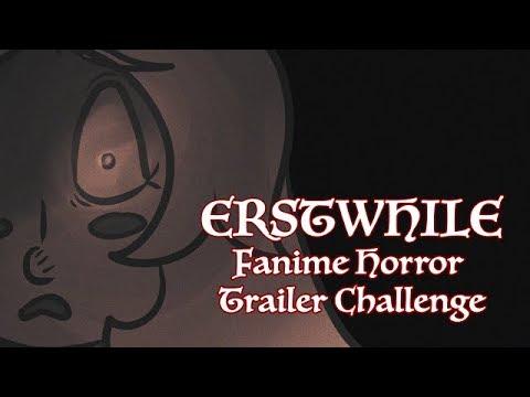 Erstwhile [Fanime Horror Trailer Challenge]