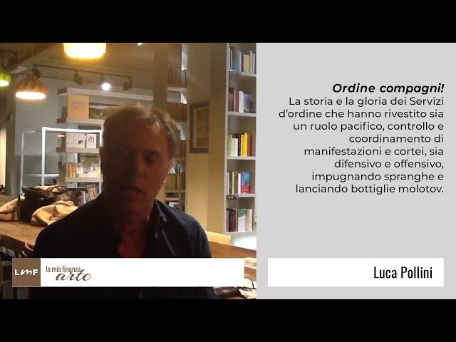 Ordine Compagni! Uno spaccato sociale dei servizi d'ordine durante gli anni di piombo - Luca Pollini
