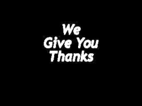 We Give You Thanks