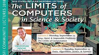 2018 Ulam Lectures - Cris Moore - Limits of Computers in Science and Society Part 1