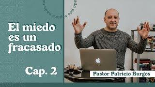 EL MIEDO ES UN FRACASADO CAPITULO 2   Patricio Burgos   AR Ministries