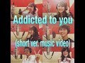 @ddiction / Addicted to you   MV (short ver)