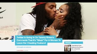 """Twitter GOES IN On Tammy Rivera for saying~ """"It's WEAK For A Woman To Leave Her Cheating Husband"""""""