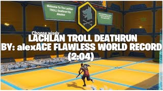 Fortnite Lachlan TROLL deathrun By: alexACE world record speedrun (2:04) flawless!