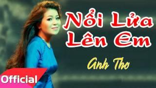 Nổi Lửa Lên Em - Anh Thơ [Official Audio]