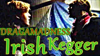 DragaMadness: Irish Kegger