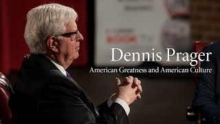 Dennis Prager | American Greatness and American Culture