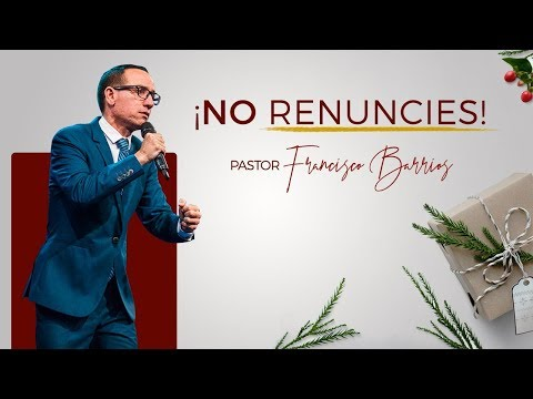 ¡No renuncies! - Pastor Francisco Barrios