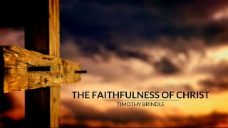 The Faithfulness of Christ - Timothy Brindle (Lyric Video)