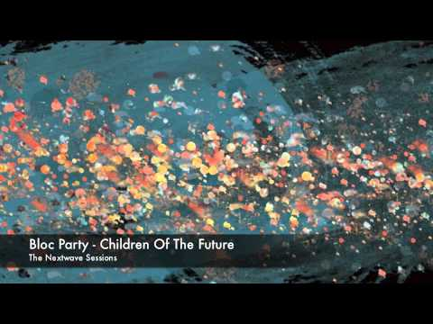 Bloc Party - Children Of The Future - The Nextwave Sessions mp3