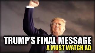 MUST WATCH VIDEO: TRUMP'S CLOSING MESSAGE TO AMERICA