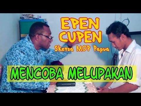 EPEN CUPEN 8 Mop Papua : MENCOBA MELUPAKAN