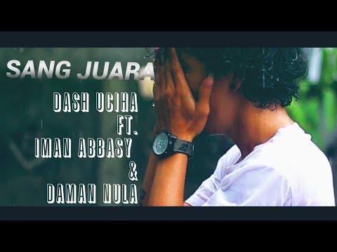 Dash Uciha , Iman Abbasy ,Daman Nula | SANG JUARA  (Official Video)