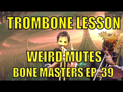 Trombone Lessons: Weird Mutes - Bone Masters: Ep. 39 - Joey Sellers -Unique custom Trombone Mutes