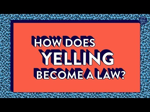 How Does Yelling Become A Law?