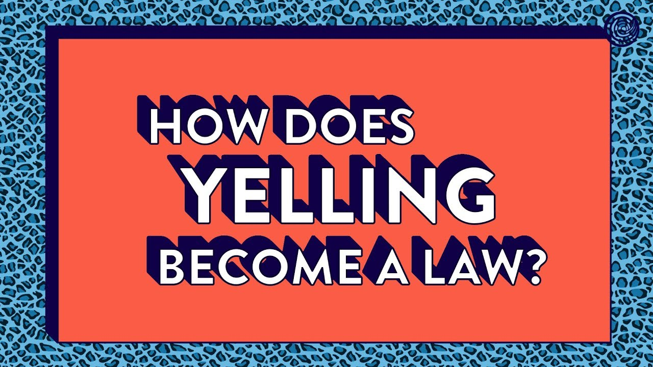 how-does-yelling-become-a-law
