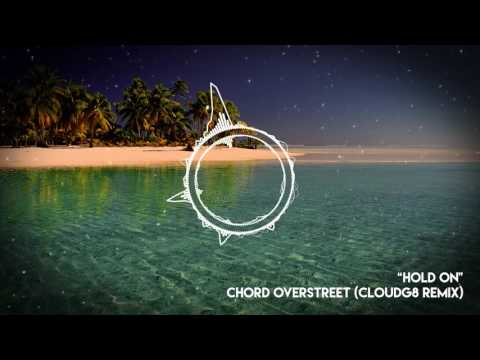 Hold on: Chord Overstreet (Cloudg8 Remix)