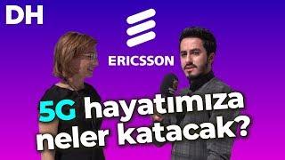 5G hayatımıza neler katacak? Ericsson'un Türkiye'deki çalışmaları neler?