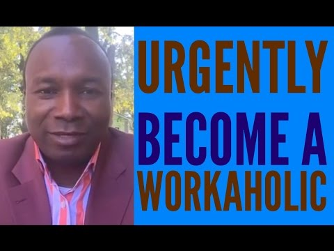 2016-09-09: URGENTLY BECOME A WORKAHOLIC OR…