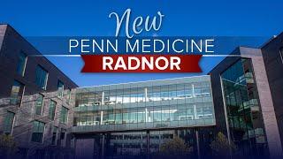 Penn Medicine Radnor: Now Open