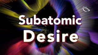 Subatomic Desire, teaser
