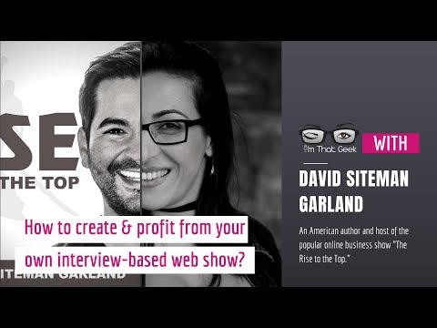 The Rise To The Top: How to create and profit from your own interview-based web show? [Video Show]