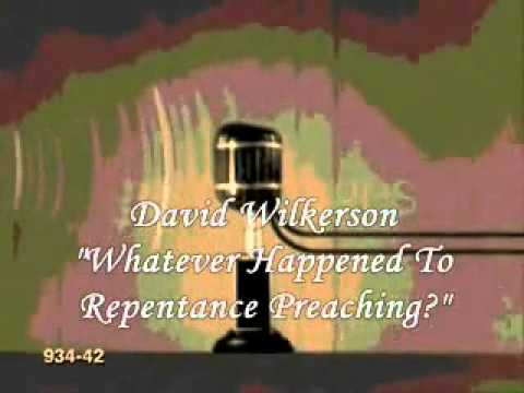 Whatever Happened To Repentance Preaching? by David Wilkerson