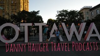 Ottawa, Ontario Canada Tourism and Best Things to Do from Danny Hauger Travel Podcasts