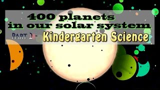 400 planets in our Solar System! Claims Scientist - part 2 - Kindergarten Science