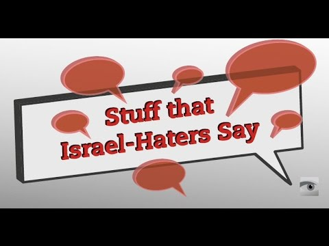 Stuff that Israel-Haters Say