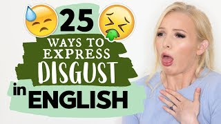 How do we REALLY express DISGUST in English!? ADVANCED VOCABULARY LESSON!