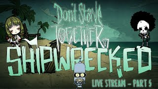 Don't Starve Together Shipwrecked - Live Stream from Twitch - Part 5 [EN]